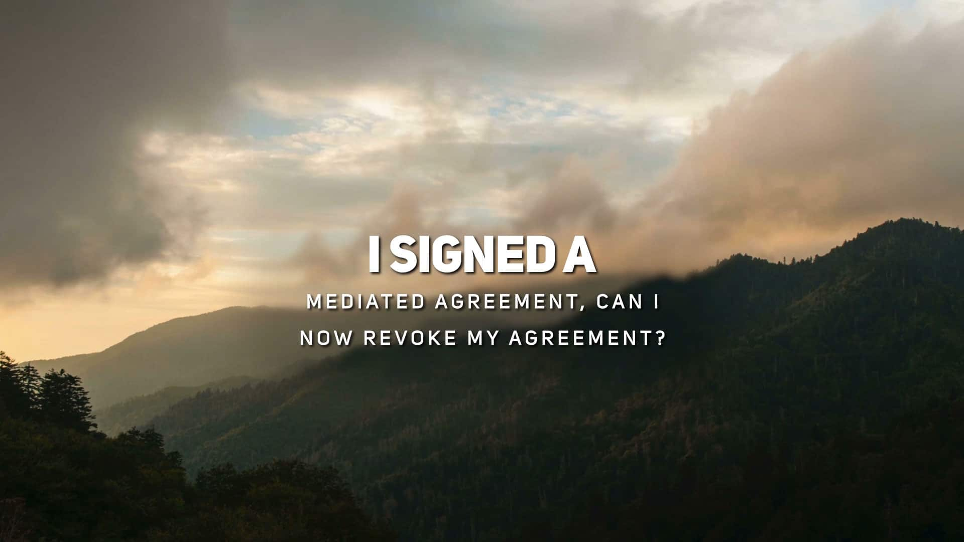 I Signed a Mediated Agreement Can I Now Revoke My Agreement