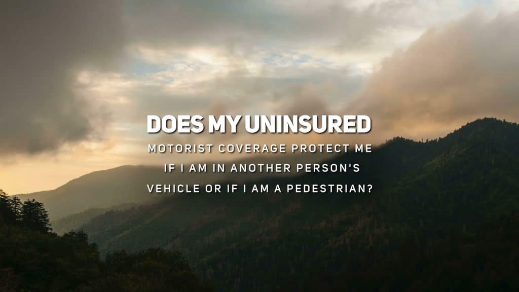 Does My Uninsured Motorist Coverage Protect Me If I am in Another Person's Vehicle or If I am a Pedestrian