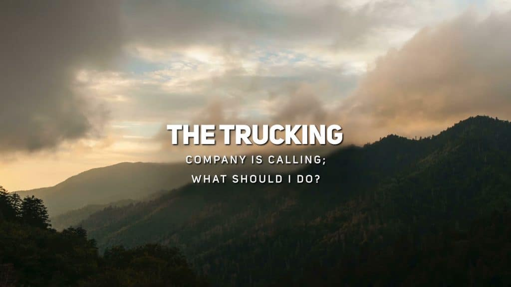The Trucking Company is Calling What Should I Do