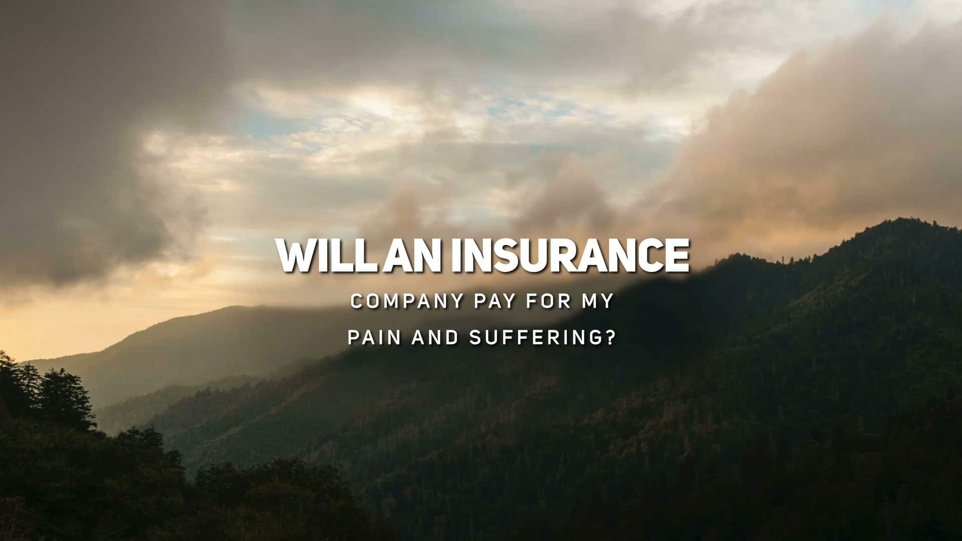 Will An Insurance Company Pay for My Pain and Suffering