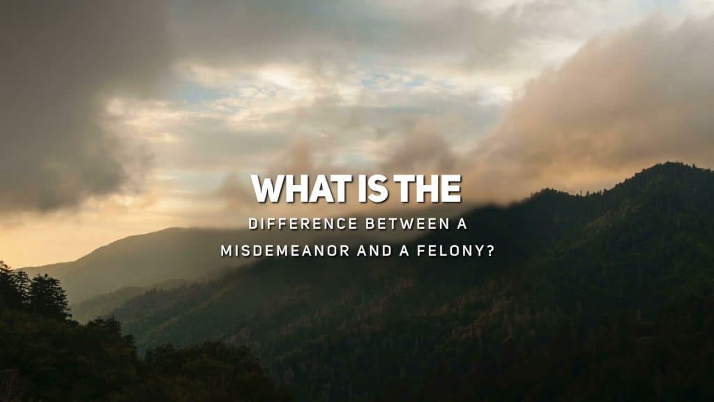 What is the Difference Between a Misdemeanor and a Felony