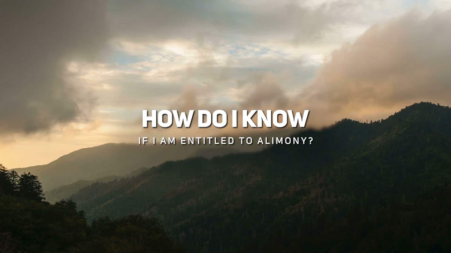 How Do I Know If I am Entitled to Alimony