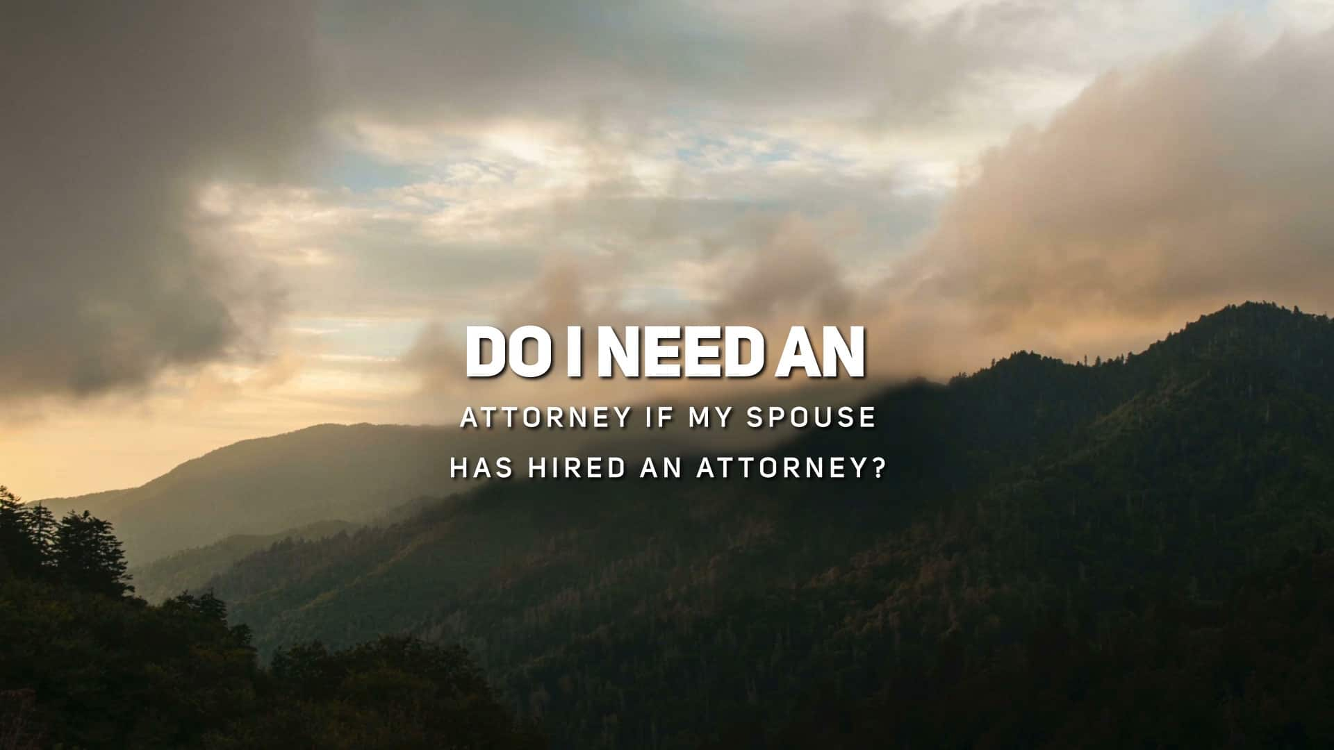 Do I Need an Attorney if My Spouse Has Hired an Attorney